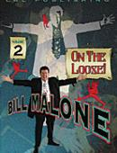 Bill Malone On the Loose Volume 2