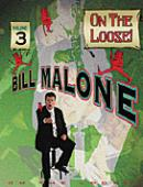 Bill Malone On the Loose Volume 3