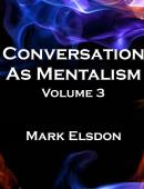 Conversation as Mentalism - Volume 3